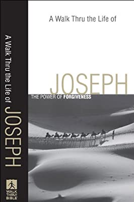 Walk Thru the Life of Joseph A: The Power of Forgiveness (Walk Thru the Bible Discussion Guides)