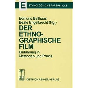 Der ethnographische Film: Einführung in Methoden und Praxis (Ethnologische Paperbacks)