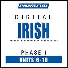 Irish Phase 1, Unit 06-10: Learn to Speak and Understand Irish (Gaelic) with Pimsleur Language Programs  by Pimsleur