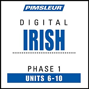 Irish Phase 1, Unit 06-10: Learn to Speak and Understand Irish (Gaelic) with Pimsleur Language Programs | [Pimsleur]