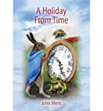 img - for [ A Holiday from Time BY Mero, John ( Author ) ] { Hardcover } 2014 book / textbook / text book