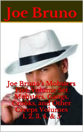 Joe Bruno's Mobsters - Five Volume Set - Mobsters, Gangs, Crooks, and Other Creeps - Volume 1, 2, 3, 4, & 5