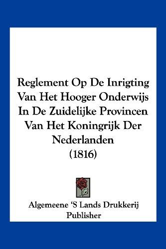 Reglement Op de Inrigting Van Het Hooger Onderwijs in de Zuidelijke Provincen Van Het Koningrijk Der Nederlanden (1816)