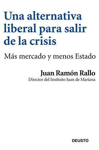 Una alternativa liberal para salir de la crisis: Más mercado y menos Estado (Economia (deusto))