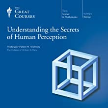 Understanding the Secrets of Human Perception  by The Great Courses Narrated by Professor Peter M. Vishton