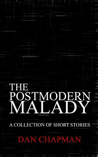 The Postmodern Malady: A Collection of Short Stories