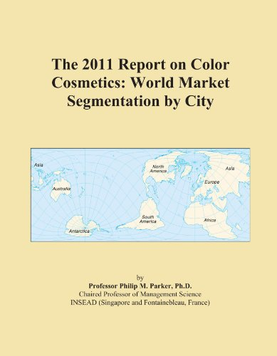 The 2011 Report on Color Cosmetics: World Market Segmentation by City