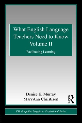 What English Language Teachers Need to Know Volume II: Facilitating Learning: Volume 2 (ESL & Applied Linguistics Professional Series)