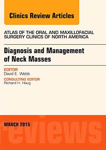 Diagnosis And Management Of Neck Masses, An Issue Of Atlas Of The Oral & Maxillofacial Surgery Clinics Of North America, 1E (The Clinics: Dentistry)