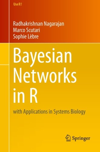Bayesian Networks in R: with Applications in Systems Biology (Use R!)