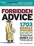 Forbidden Advice: 1703 Rarely Divulged Secrets to Save Time, Moeny, and Trouble