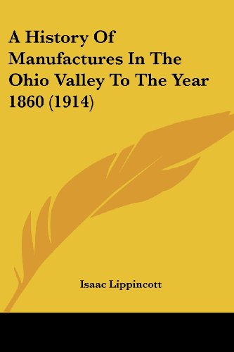 A History of Manufactures in the Ohio Valley to the Year 1860 (1914)