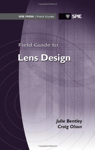 Field Guide To Lens Design (Spie Press Field Guide Fg27) (Field Guides)