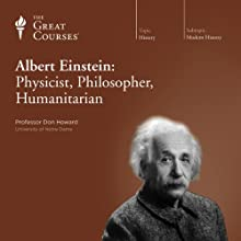 Albert Einstein: Physicist, Philosopher, Humanitarian  by The Great Courses Narrated by Professor Don Howard