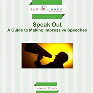 Speak Out: A Guide to Making Impressive Speeches | [Thomas Conrad]