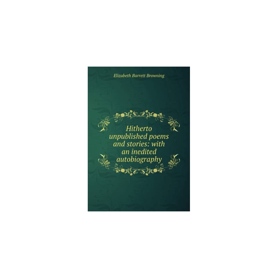 Hitherto unpublished poems and stories with an inedited autobiography