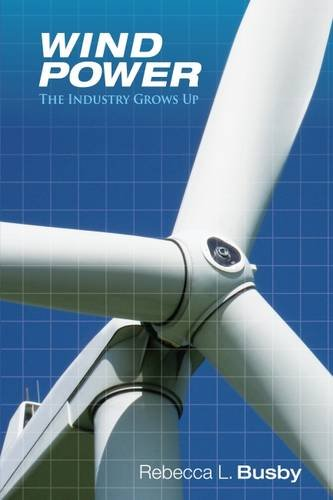Wind Power: The Industry Grows Up, by Rebecca L. Busby