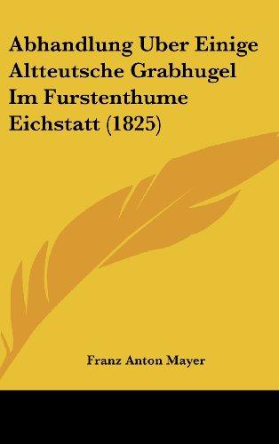 Abhandlung Uber Einige Altteutsche Grabhugel Im Furstenthume Eichstatt (1825)