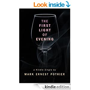 The First Light of Evening (Kindle Single) - Kindle edition by Mark Ernest Pothier. Literature & Fiction Kindle eBooks @ Amazon.com.