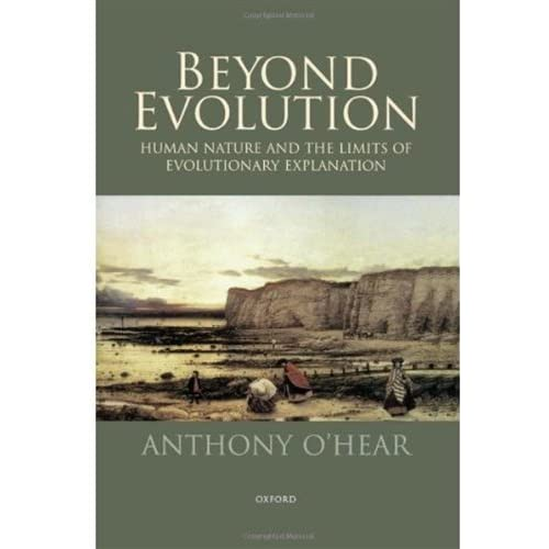 Beyond Evolution: Human Nature and the Limits of Evolutionary Explanation, O'Hear, Anthony