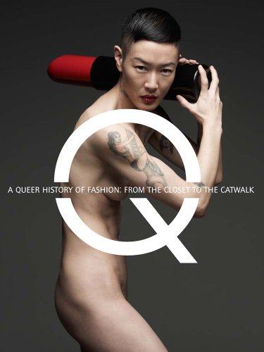 A Queer History of Fashion: From the Closet to the Catwalk