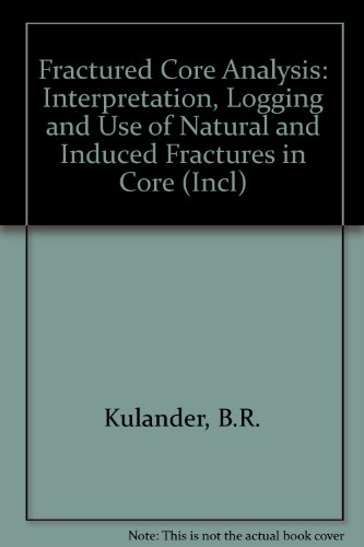 Fractured Core Analysis: Interpretation, Logging, and Use of Natural and Induced Fractures in Core: Byron R. Kulander, S. L. Dean, B. J. Ward: 9780891816584: Amazon.com: Books