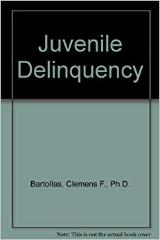 Juvenile Delinquency: Clemens F., Ph.D. Bartollas