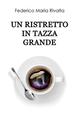 Un ristretto in tazza grande Riccardo Ranieri's series Vol 1 PDF