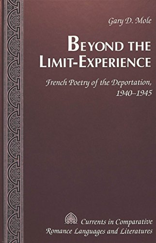 Beyond the Limit-Experience: French Poetry of the Deportation, 1940-1945 (Currents in Comparative Romance Languages & Literatures)