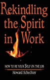 img - for REKINDLING THE SPIRIT IN WORK by Howard Joel Schechter (2010-01-01) book / textbook / text book