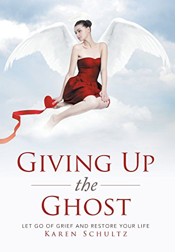Giving Up the Ghost: Let Go Of Grief and Restore Your Life