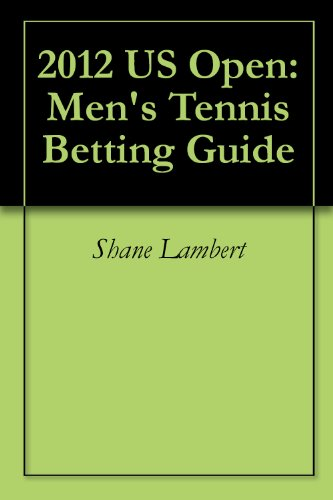 2012 US Open: Men's Tennis Betting Guide