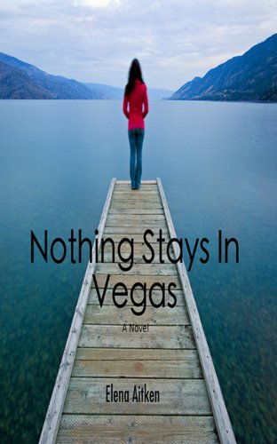 What Happens in Vegas…Stays in Vegas. Right? Elena Aitken's Contemporary Romance Nothing Stays In Vegas – A Single Night Can Change Your Life Forever – 62 Rave Reviews & Just $3.99 on Kindle **PLUS A Link to Enter This Week's Kindle Fire HD Giveaway Sweepstakes