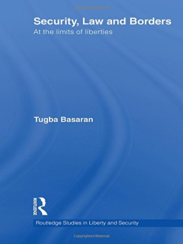 Security, Law and Borders: At the Limits of Liberties (Routledge Studies in Liberty and Security)
