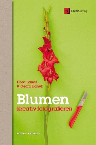 Georg Banek  Cora Banek - Blumen kreativ fotografieren (Edition Espresso)