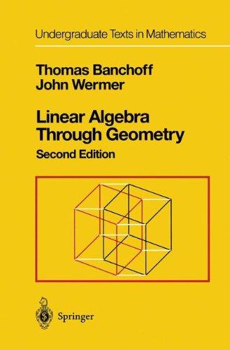 Linear Algebra Through Geometry (Undergraduate Texts in Mathematics)