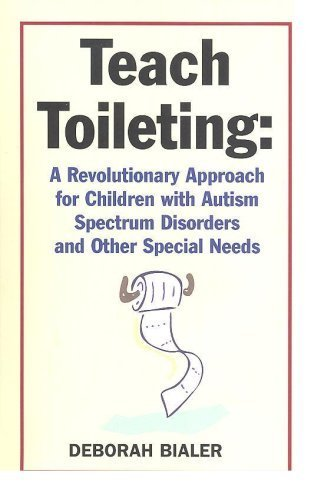Teach Toileting: A Revolutionary Approach for Children with Autism Spectrum Disorders and Other Spec