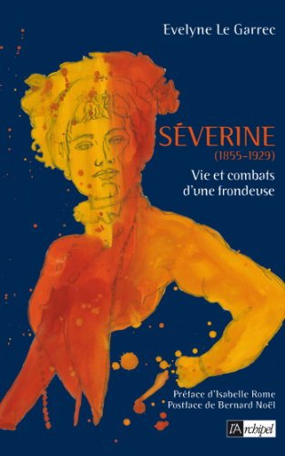 Séverine, vie et combats d une frondeuse (Politique, idée, société)