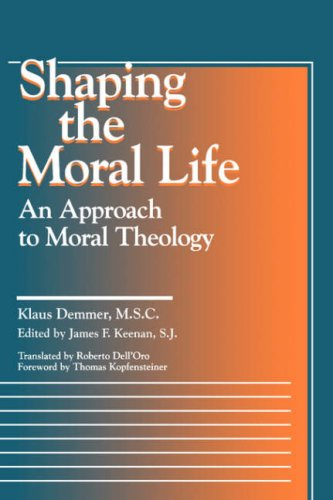 Shaping the Moral Life: An Approach to Moral Theology (Moral Traditions series)