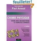 Chimie Physique : Les cours de Paul Arnaud, Cours avec 350 questions et exercices corrigés