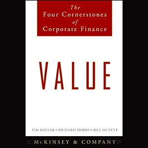Value: The Four Cornerstones of Corporate Finance | [McKinsey & Company Inc., Tim Koller, Richard Dobbs, Bill Huyett]