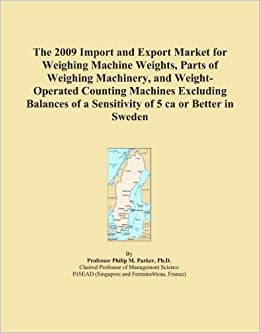 The 2009 Import and Export Market for Weighing Machine Weights, Parts of Weighing Machinery, and Weight Operated Counting Machines Excluding Balances  available at Amazon for Rs.11906