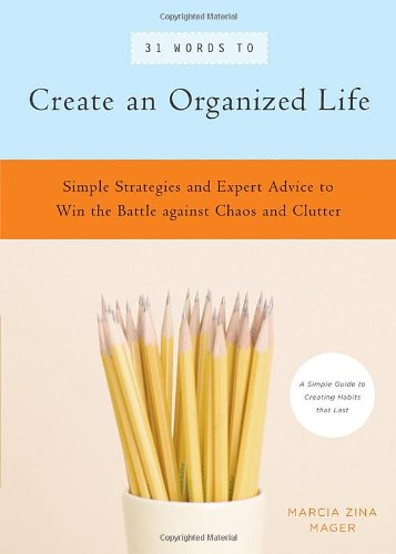 31 Words to Create an Organized Life: A Simple Guide to Create Habits That Last - Expert Tips to Help You Prioritize, Schedule, Simplify, and More (39 Words to)