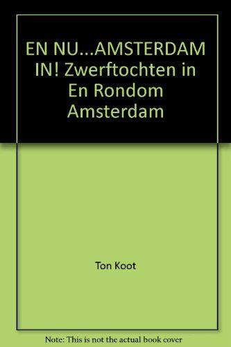 En Nu ... Amsterdam in ! - Zwerftotchten in En Rondom Amsterdam