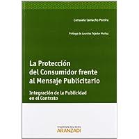 La Protección del Consumidor frente al Mensaje Publicitario: Integración de la publicidad en el contrato (Monografía...