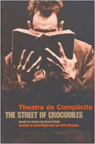 a review of the street of crocodiles by theatre de complicite 18052018 the work of such highly successful lecoq graduates as theatre de complicite  the street of crocodiles  jacques lecoq and the british theatre.
