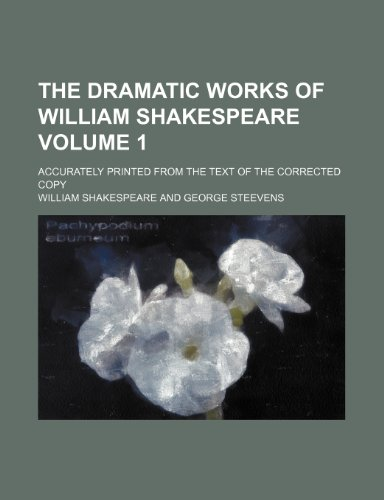 The dramatic works of William Shakespeare Volume 1 ; accurately printed from the text of the corrected copy