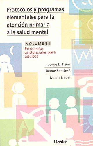 Protocolos y programas elementales para la atención primaria a la salud mental: Protocolos asistenciales para adultos: 1