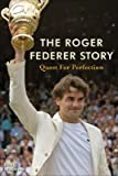 img - for The Roger Federer Story: Quest for Perfection   [ROGER FEDERER STORY] [Hardcover] book / textbook / text book