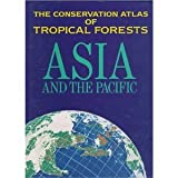 img - for The Conservation Atlas of Tropical Forests: Asia and the Pacifics book / textbook / text book